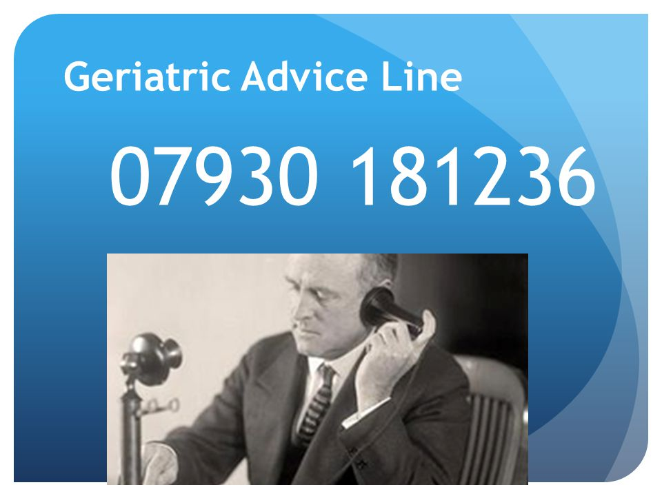 Geriatric Advice Line 07930 181236