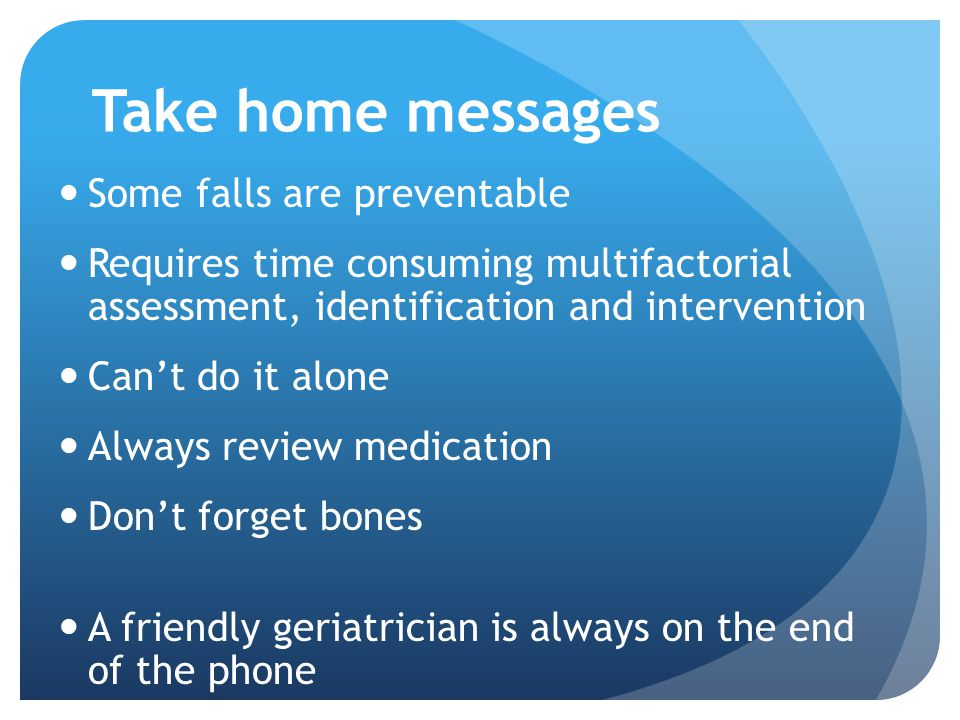Take home messages Some falls are preventable