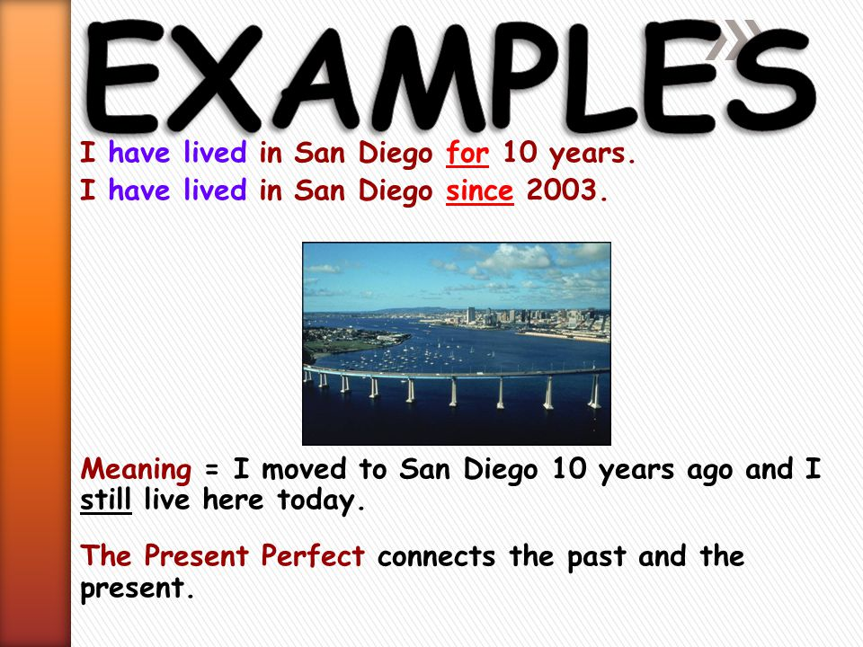 EXAMPLES I have lived in San Diego for 10 years.