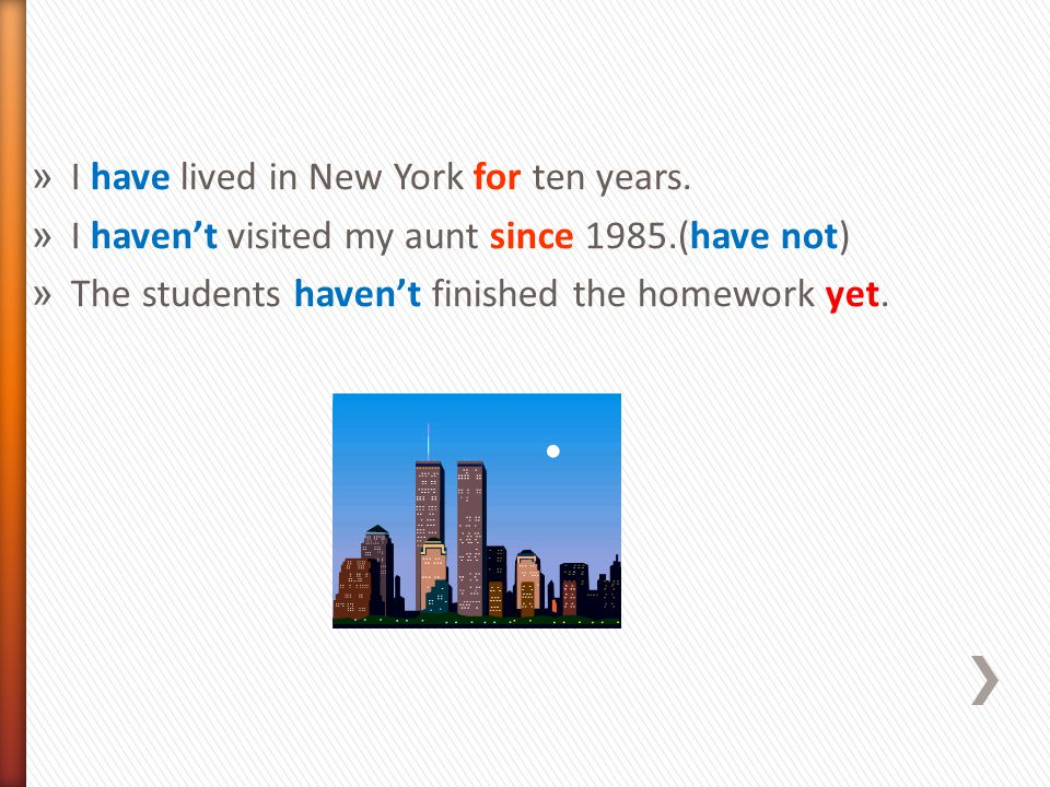 I have lived in New York for ten years.