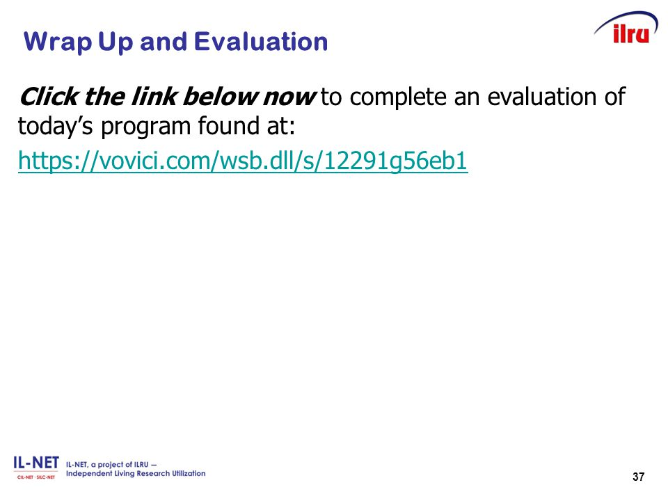 Wrap Up and Evaluation Click the link below now to complete an evaluation of today's program found at: https://vovici.com/wsb.dll/s/12291g56eb1