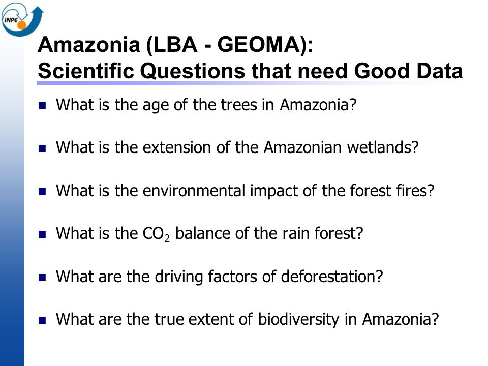 Amazonia (LBA - GEOMA): Scientific Questions that need Good Data