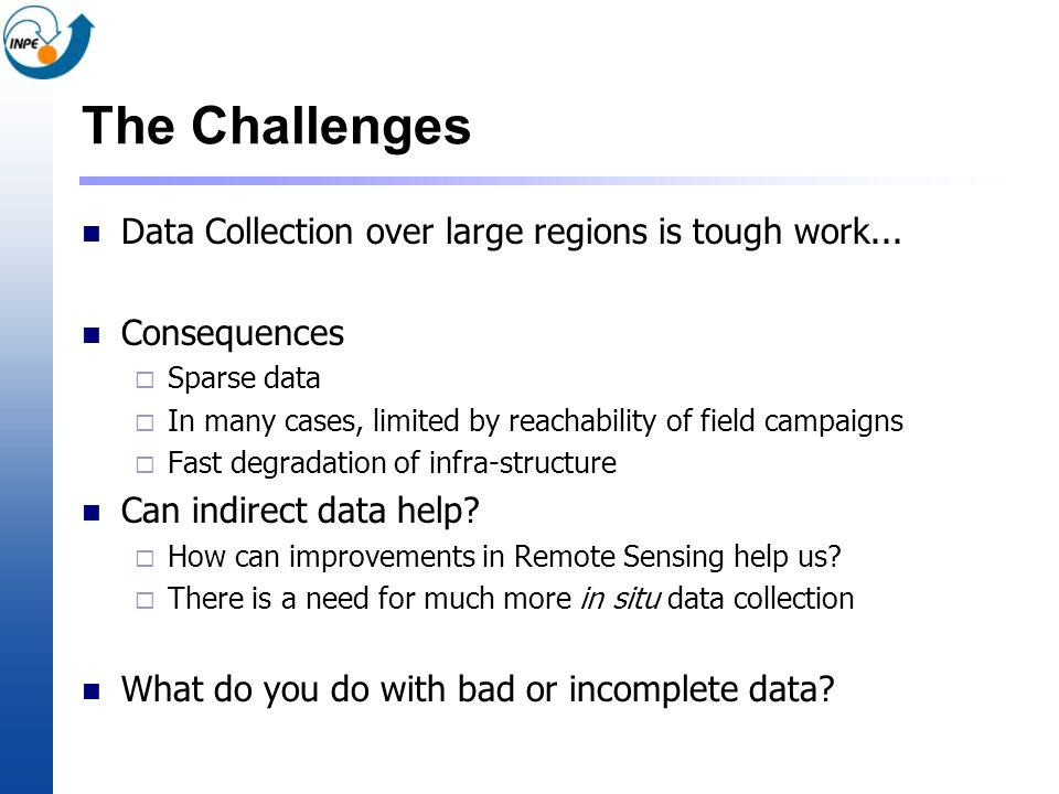 The Challenges Data Collection over large regions is tough work...