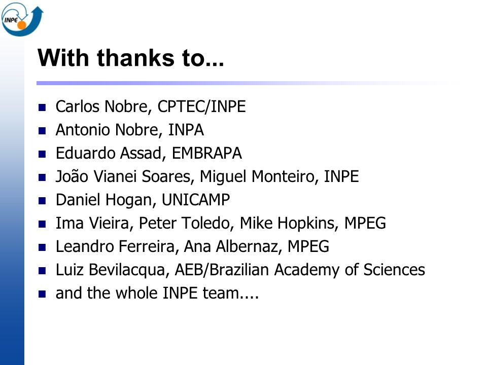 With thanks to... Carlos Nobre, CPTEC/INPE Antonio Nobre, INPA
