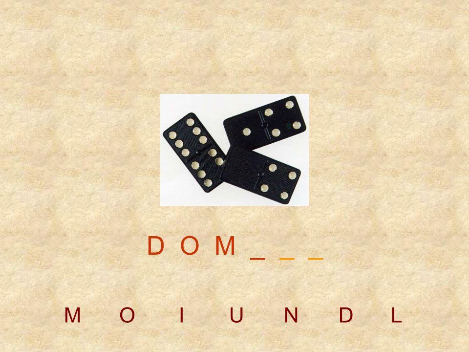 D O M _ _ _ M O I U N D L