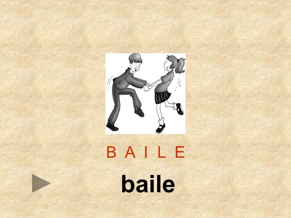 B A I L E baile