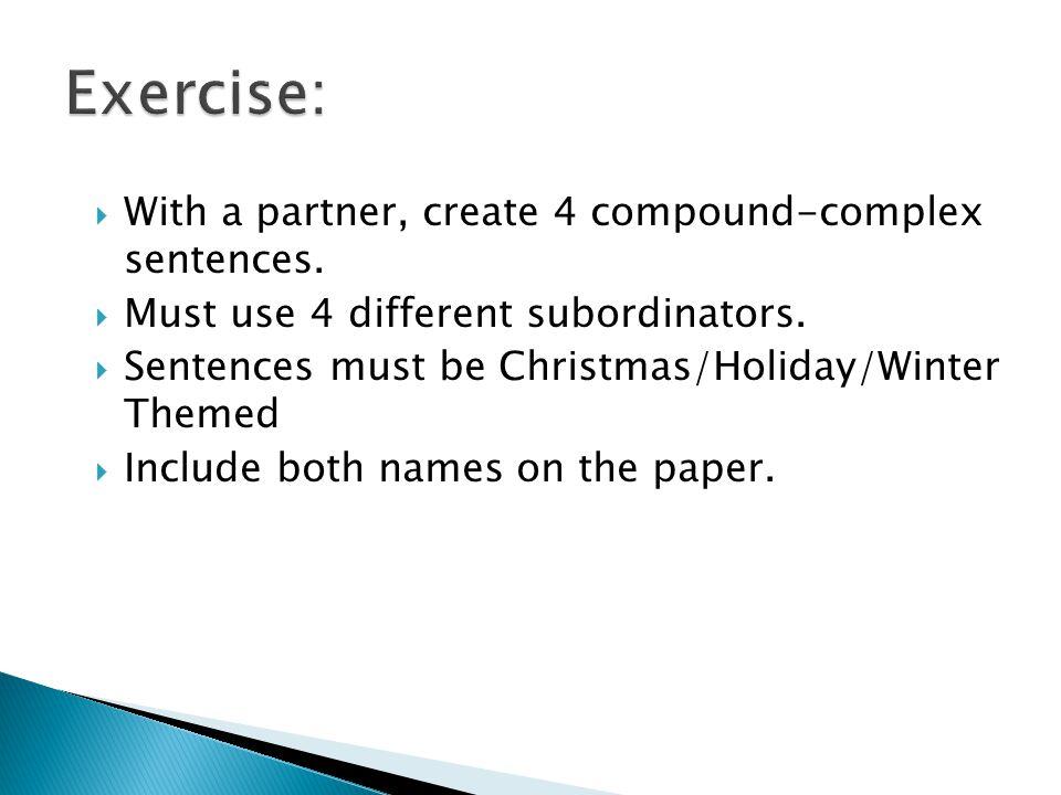 Exercise: With a partner, create 4 compound-complex sentences.