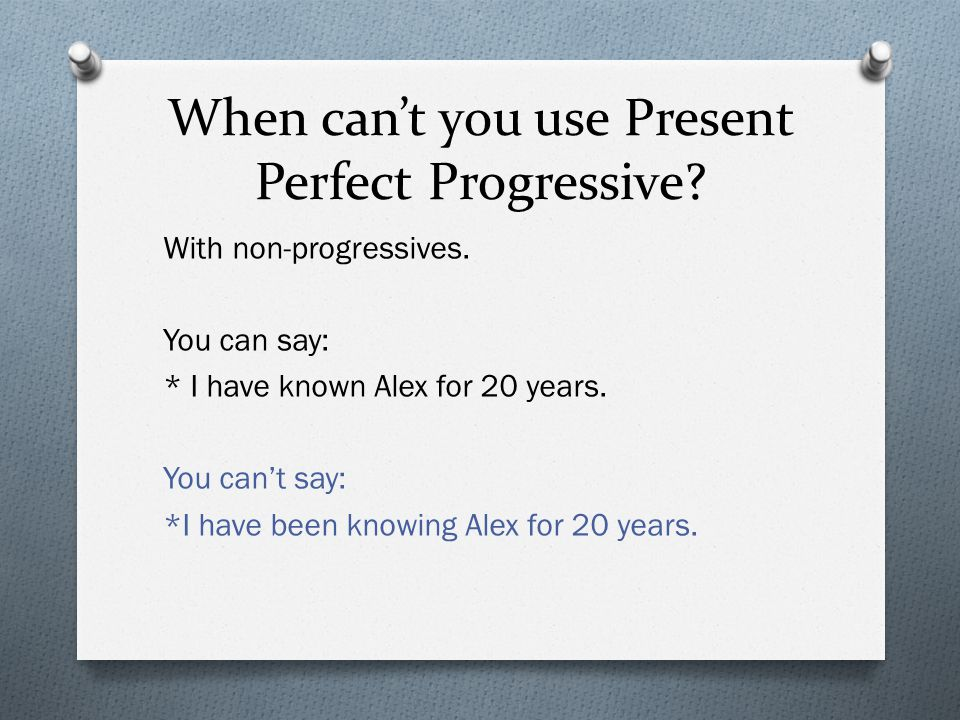 When can't you use Present Perfect Progressive