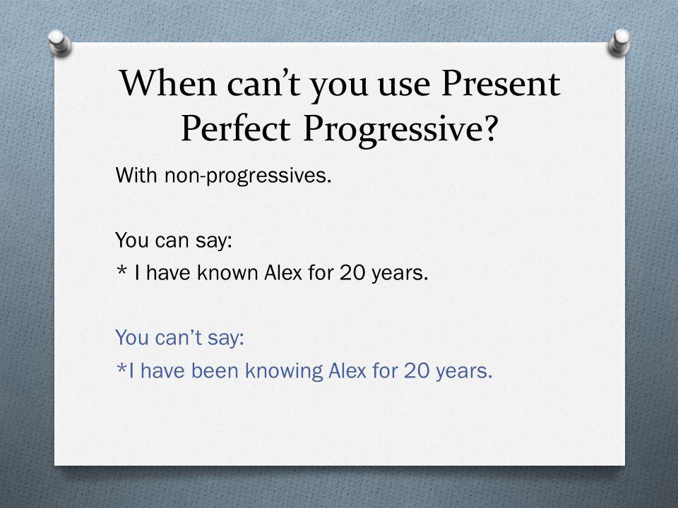 When can't you use Present Perfect Progressive