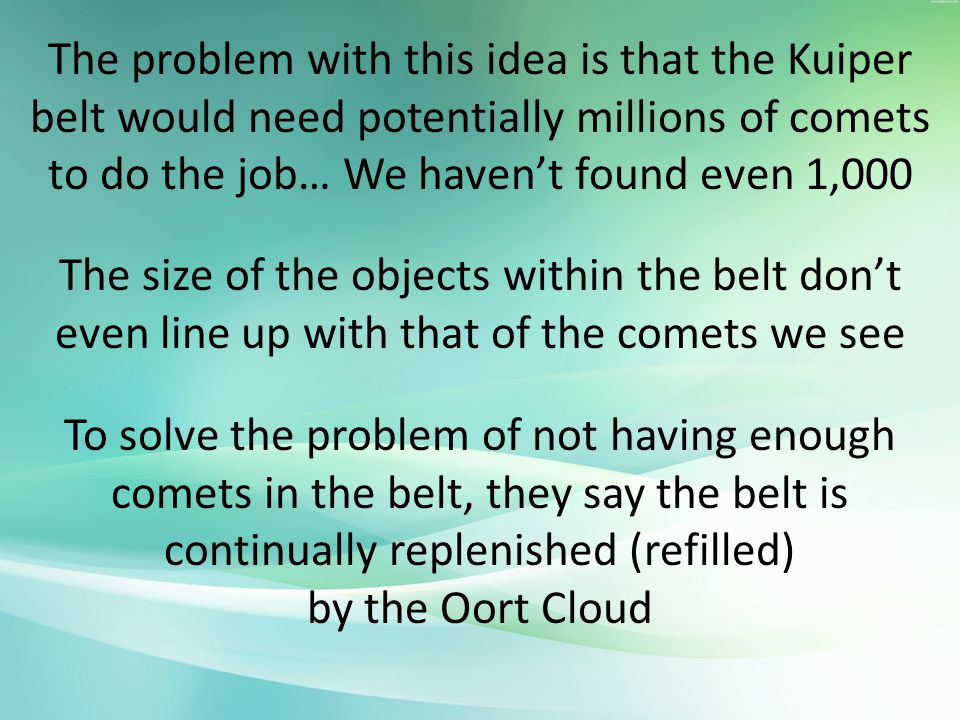 The problem with this idea is that the Kuiper belt would need potentially millions of comets to do the job… We haven't found even 1,000