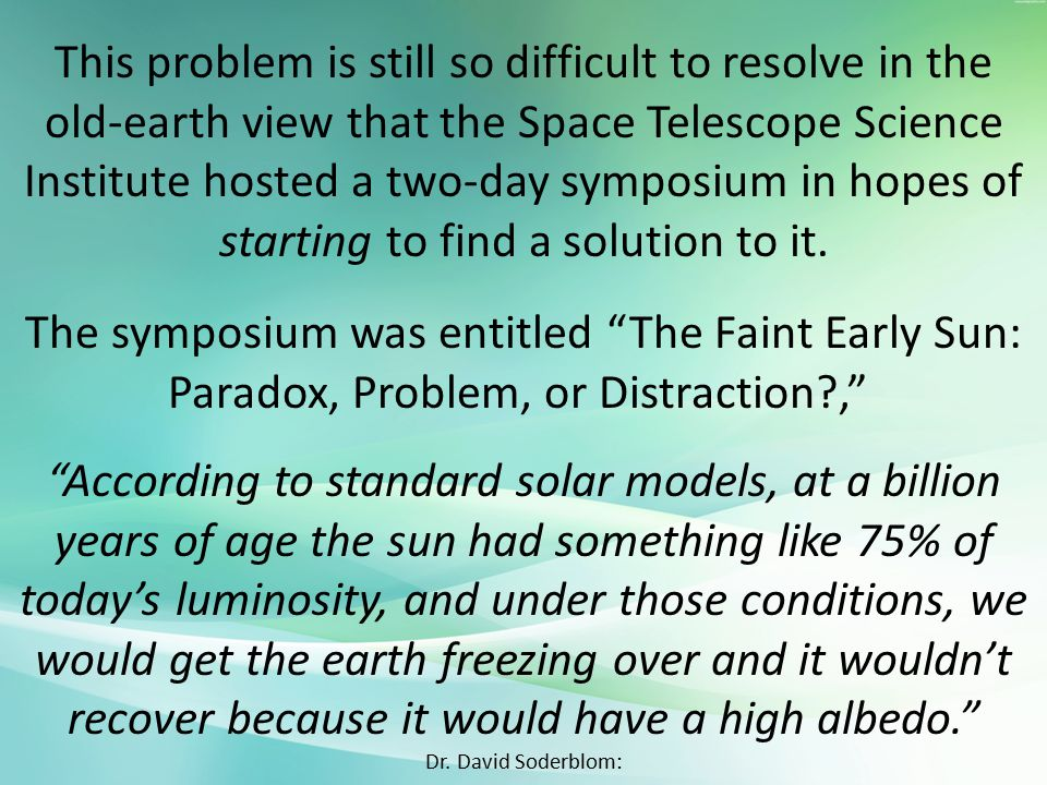 This problem is still so difficult to resolve in the old-earth view that the Space Telescope Science Institute hosted a two-day symposium in hopes of starting to find a solution to it.