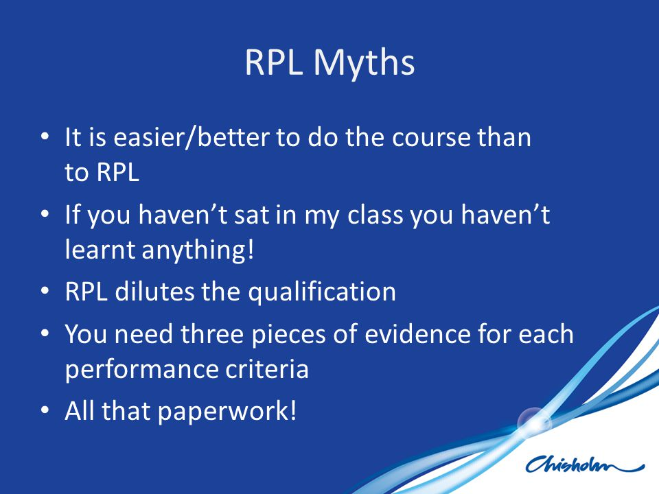 RPL Myths It is easier/better to do the course than to RPL