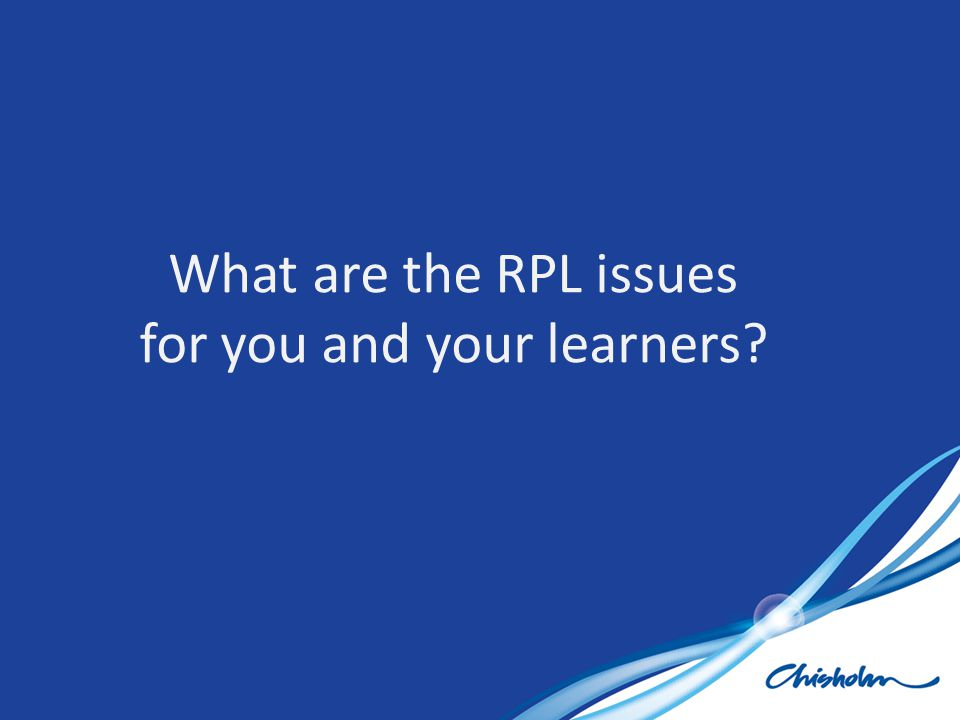 What are the RPL issues for you and your learners