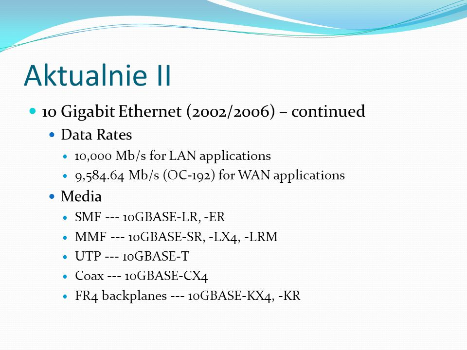 Aktualnie II 10 Gigabit Ethernet (2002/2006) – continued Data Rates