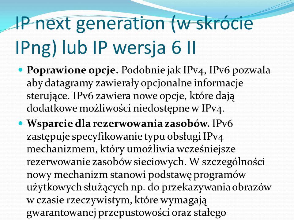 IP next generation (w skrócie IPng) lub IP wersja 6 II
