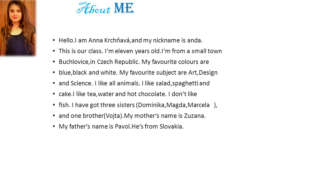 About me Hello.I am Anna Krchňavá,and my nickname is anda.