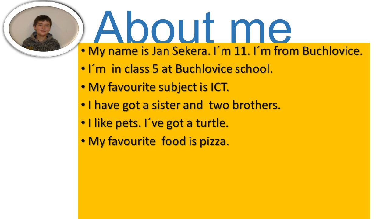 About me My name is Jan Sekera. I´m 11. I´m from Buchlovice.