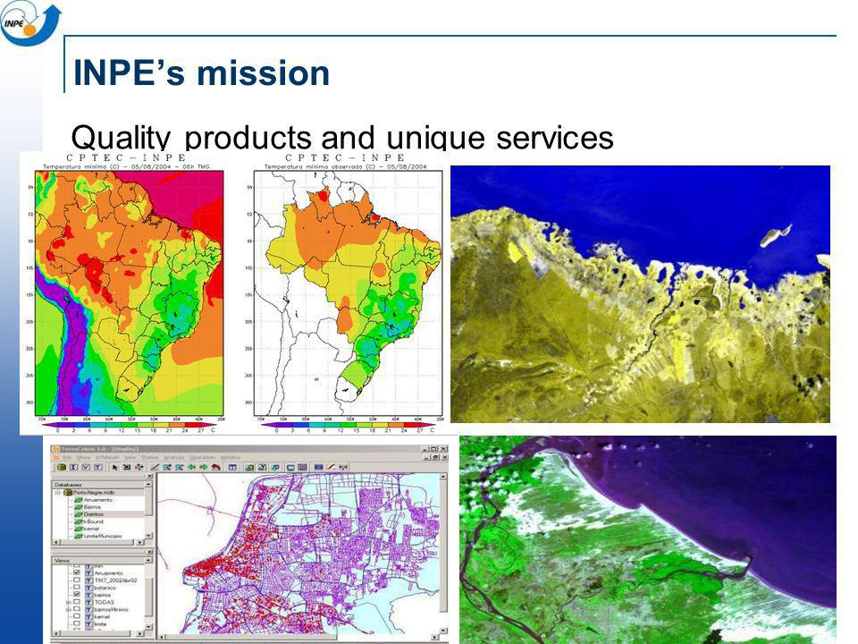 INPE's mission Quality products and unique services