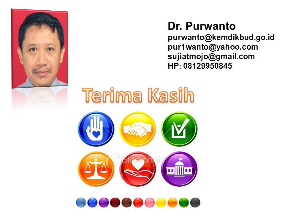 Terima Kasih Dr. Purwanto purwanto@kemdikbud.go.id pur1wanto@yahoo.com