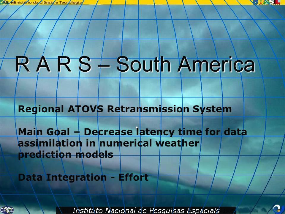 R A R S – South America . Regional ATOVS Retransmission System