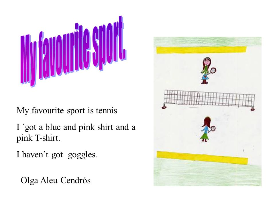 My favourite sport. My favourite sport is tennis