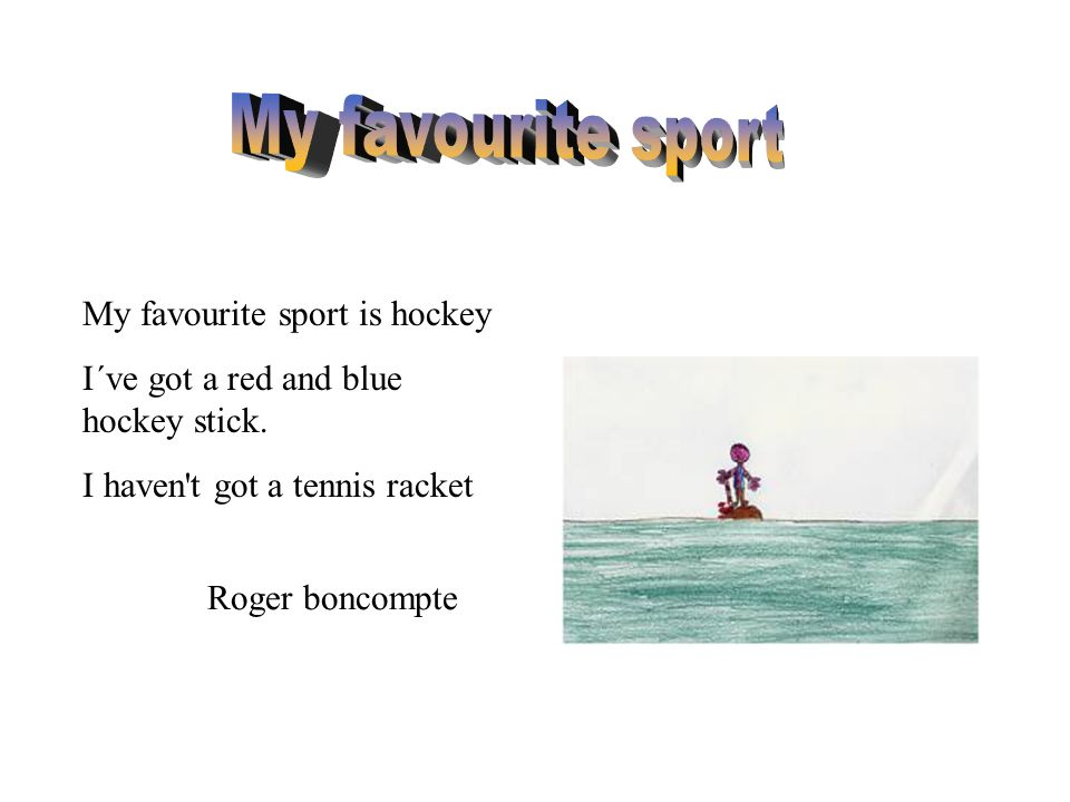 My favourite sport My favourite sport is hockey