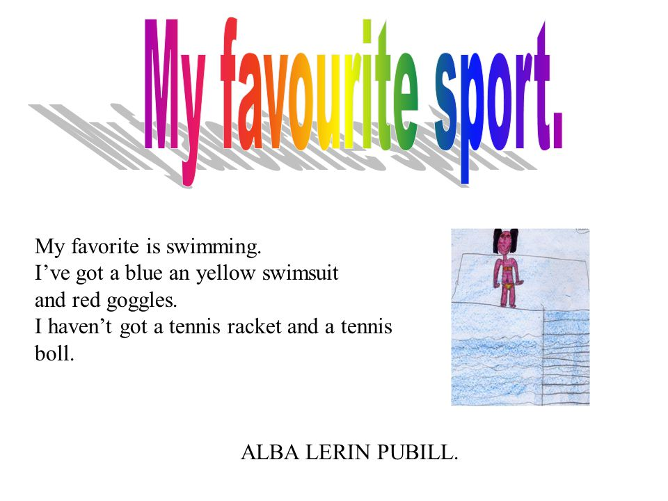 My favourite sport. My favorite is swimming.