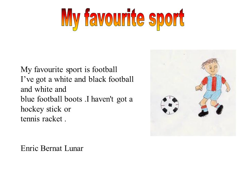 My favourite sport My favourite sport is football