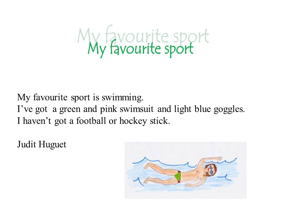 My favourite sport My favourite sport is swimming.