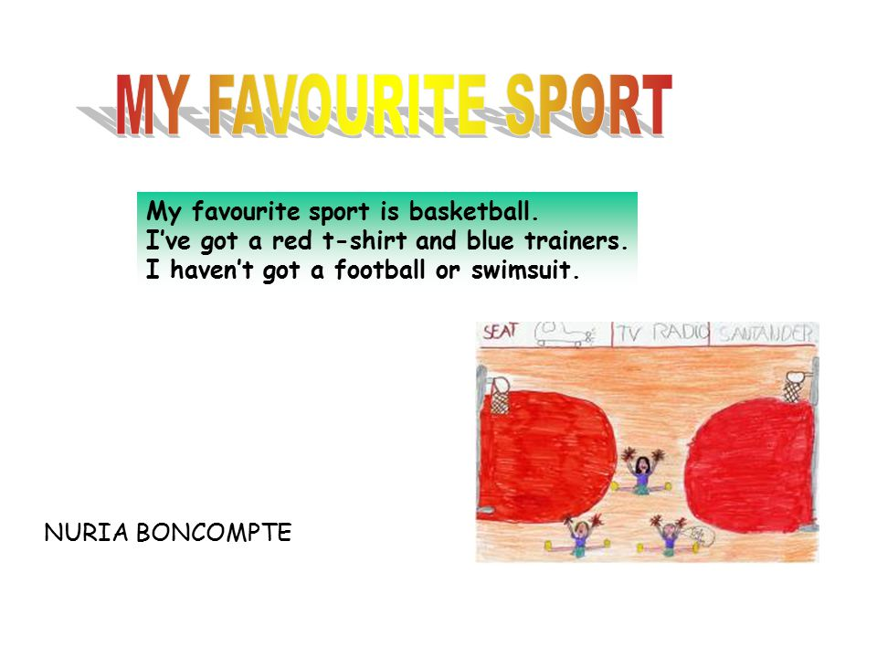 MY FAVOURITE SPORT My favourite sport is basketball.