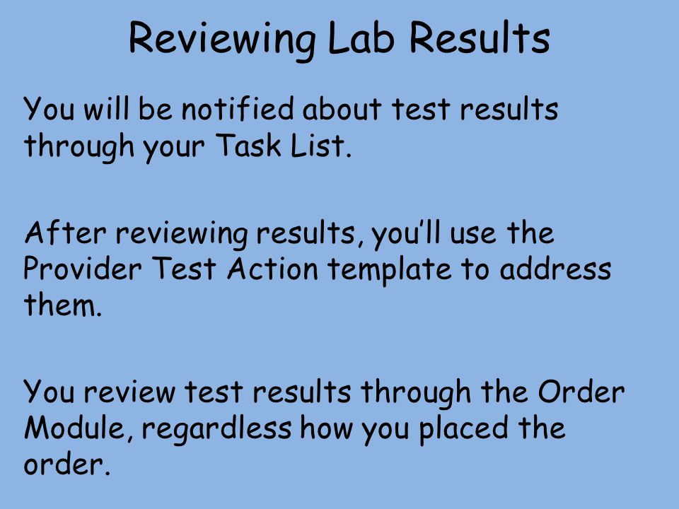 Reviewing Lab Results You will be notified about test results through your Task List.