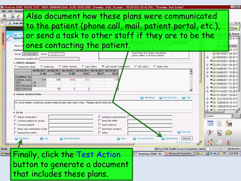 Also document how these plans were communicated to the patient (phone call, mail, patient portal, etc.), or send a task to other staff if they are to be the ones contacting the patient.