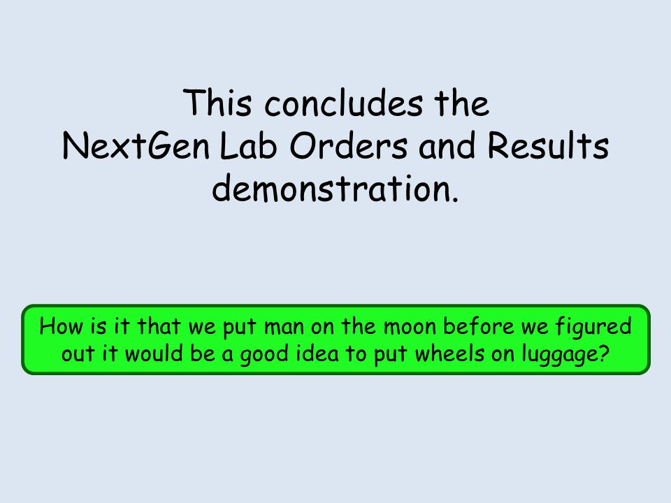 This concludes the NextGen Lab Orders and Results demonstration.