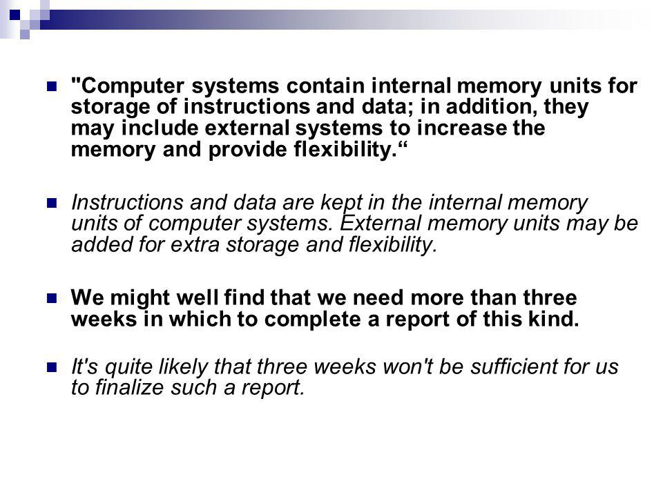 Computer systems contain internal memory units for storage of instructions and data; in addition, they may include external systems to increase the memory and provide flexibility.