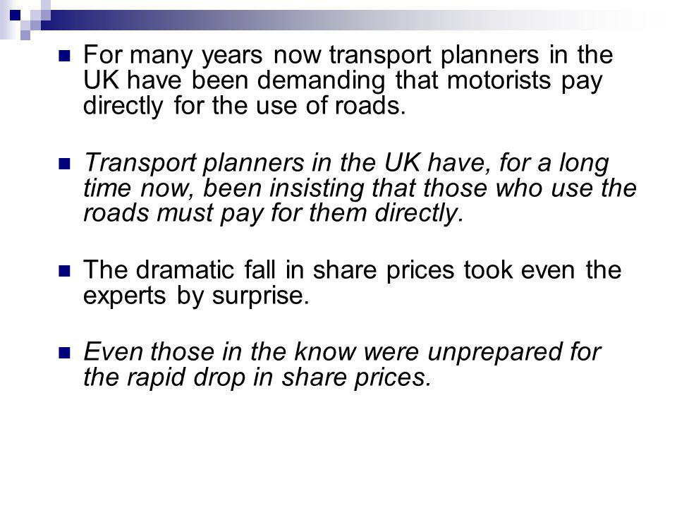 For many years now transport planners in the UK have been demanding that motorists pay directly for the use of roads.