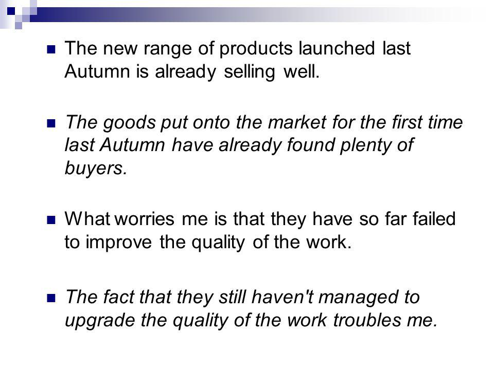 The new range of products launched last Autumn is already selling well.