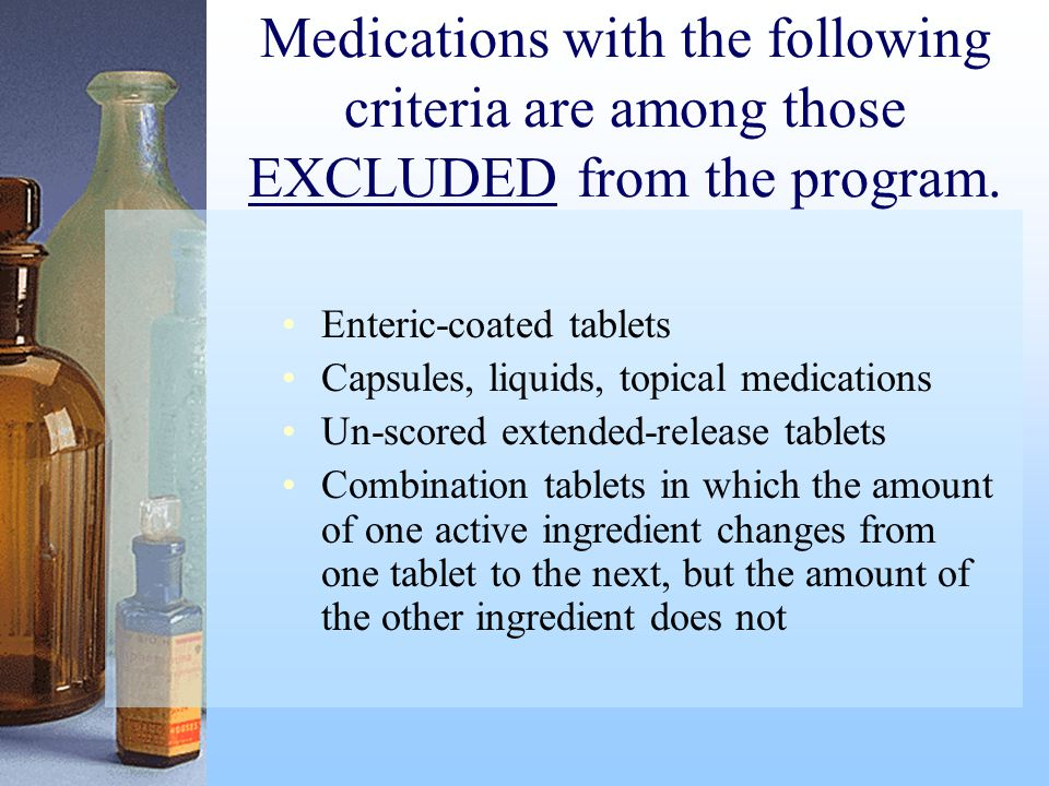 Medications with the following criteria are among those EXCLUDED