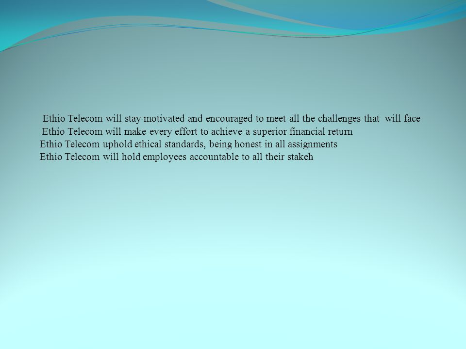 Ethio Telecom will stay motivated and encouraged to meet all the challenges that will face