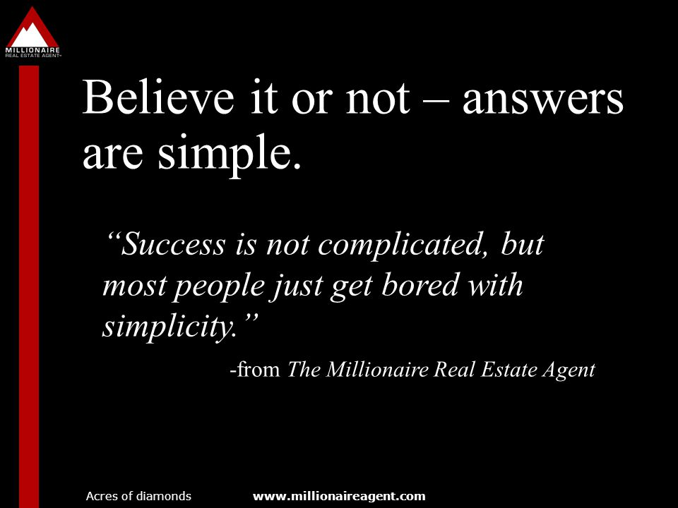 Believe it or not – answers are simple.