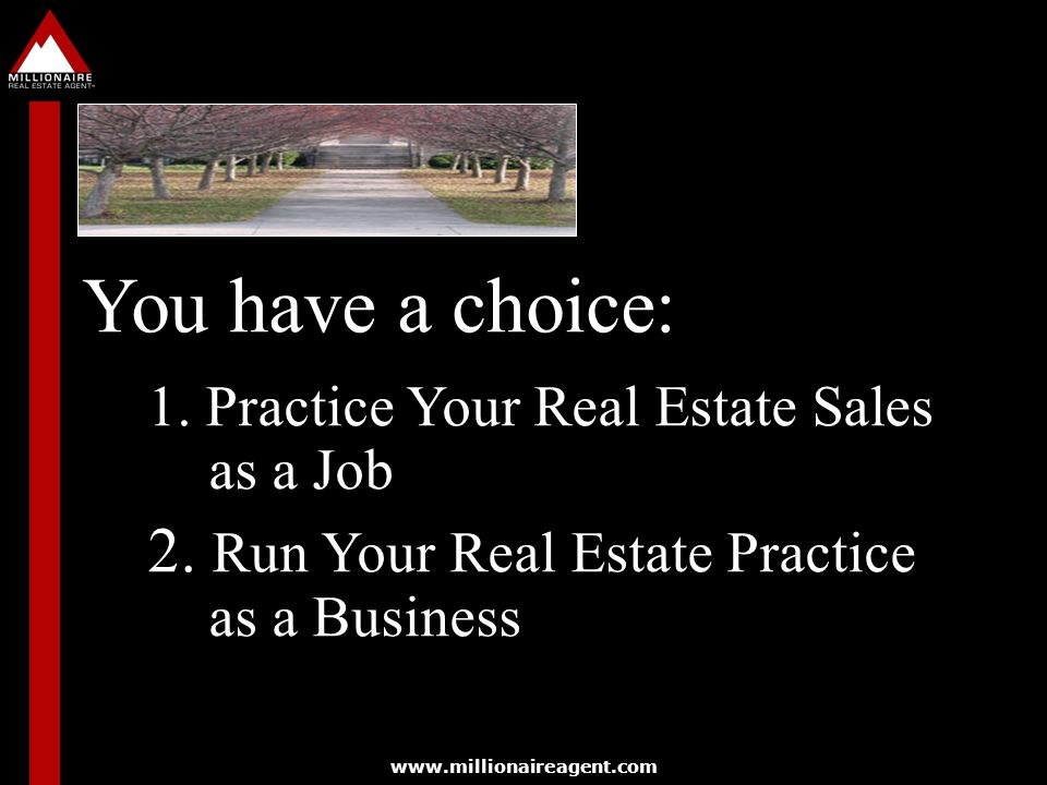 You have a choice: 2. Run Your Real Estate Practice as a Business