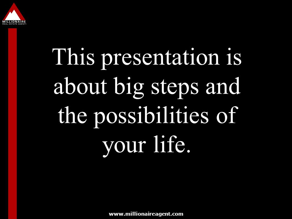 This presentation is about big steps and the possibilities of your life.
