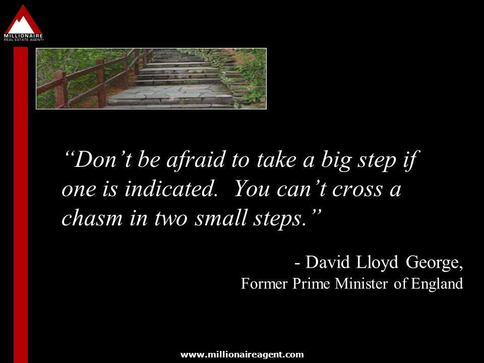 Don't be afraid to take a big step if one is indicated