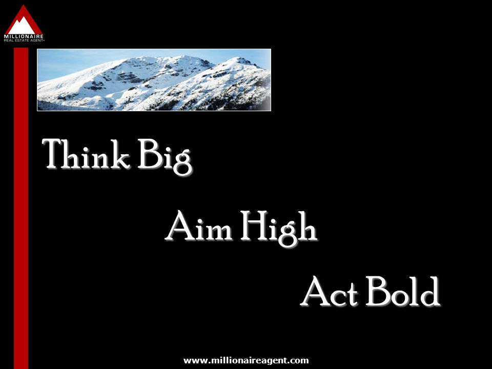 Think Big Aim High Act Bold www.millionaireagent.com