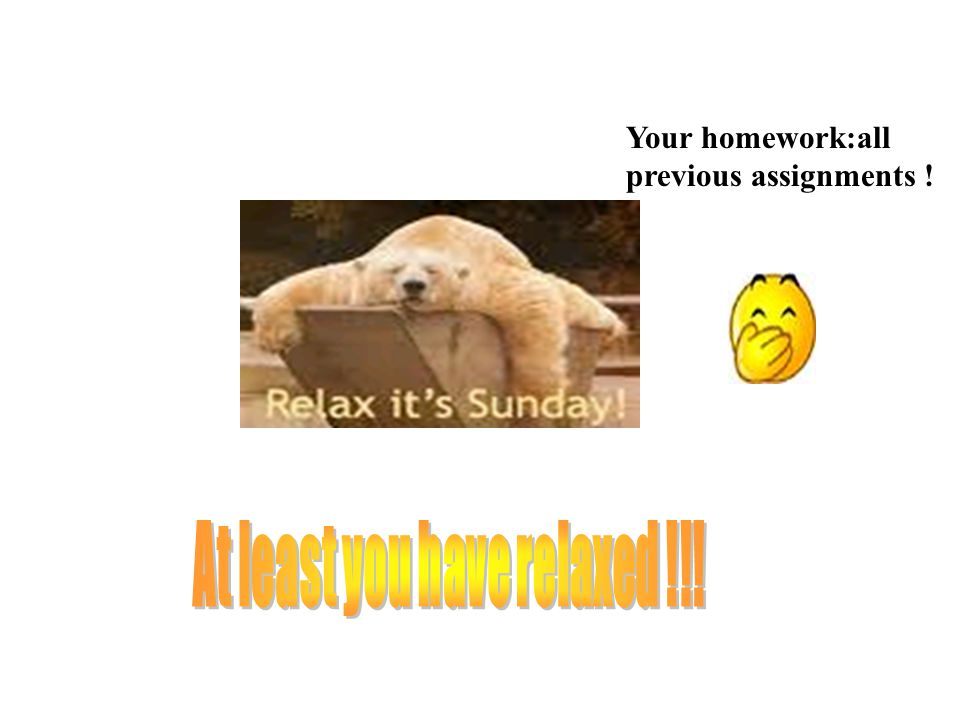 At least you have relaxed !!!