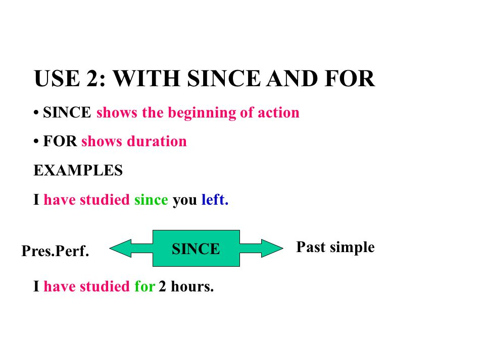 USE 2: WITH SINCE AND FOR • SINCE shows the beginning of action