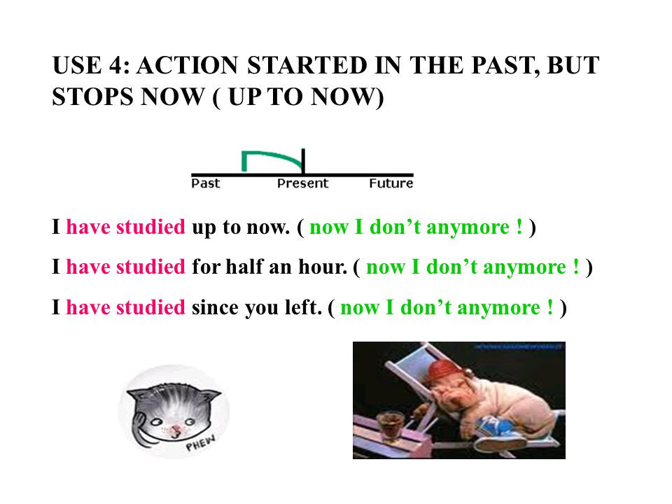 USE 4: ACTION STARTED IN THE PAST, BUT STOPS NOW ( UP TO NOW)