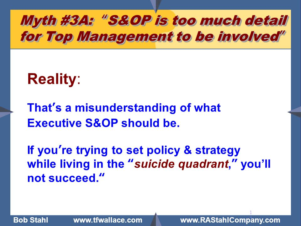 Myth #3A: S&OP is too much detail for Top Management to be involved
