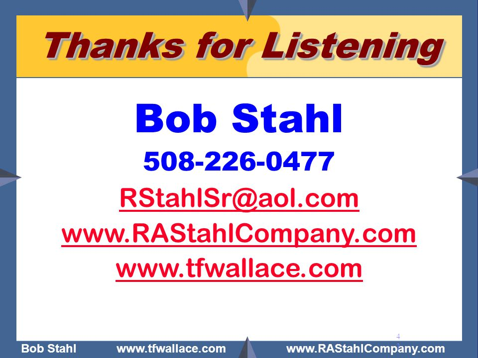 Bob Stahl Thanks for Listening 508-226-0477 RStahlSr@aol.com