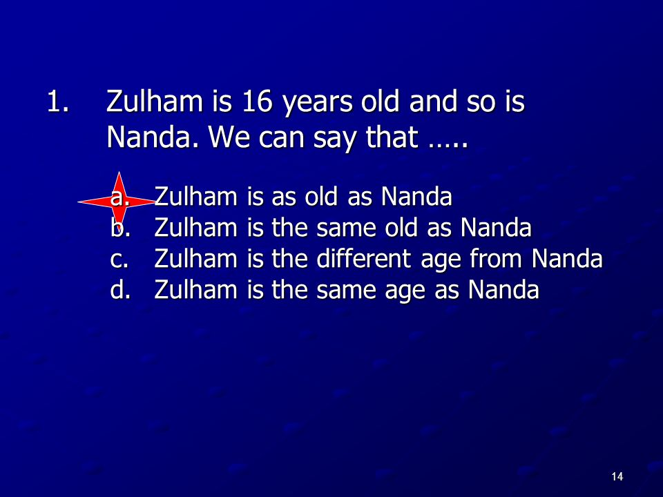 Zulham is 16 years old and so is Nanda. We can say that …..