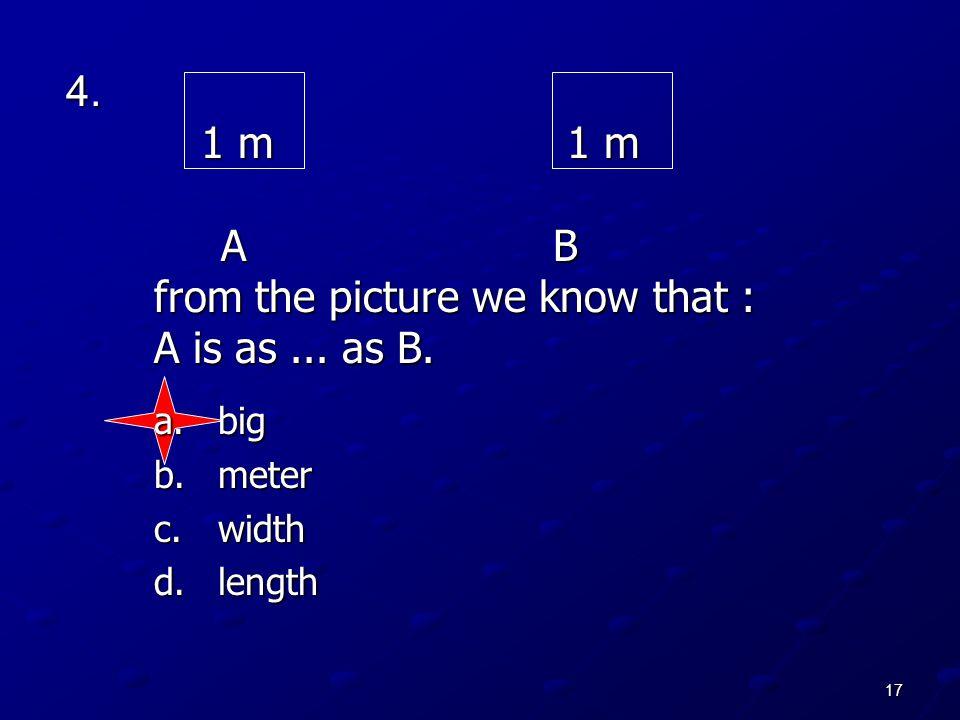 4. 1 m 1 m A B from the picture we know that : A is as ... as B.